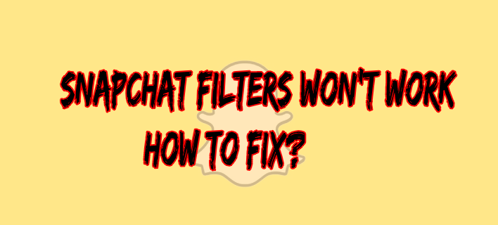 Snapchat Filters Won't Work. How to Fix?