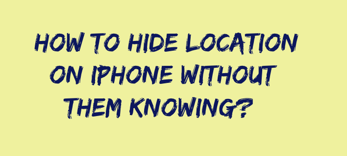 How to Hide Location on iPhone Without Them Knowing?