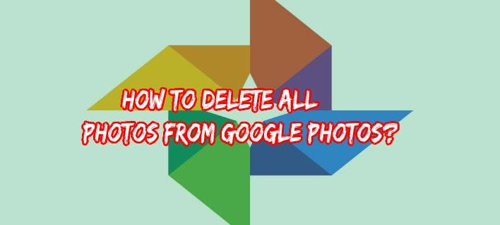 How to Delete all Photos from Google Photos?